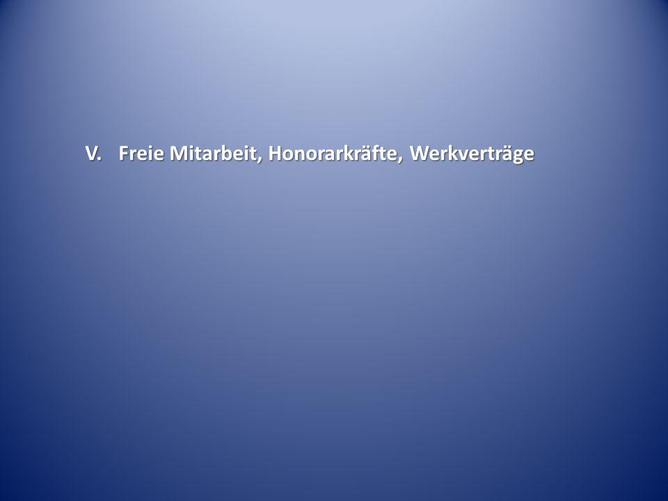 V. Freie Mitarbeit, Honorarkräfte, Werkverträge