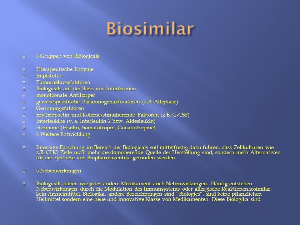 3 Gruppen von Biologicals  Therapeutische Enzyme  Impfstoffe  Tumornekrosefaktoren  Biologicals auf der Basis von Interferonen  monoklonale Antikörper  gewebespezifische Plasminogenaktivatoren (z.B.