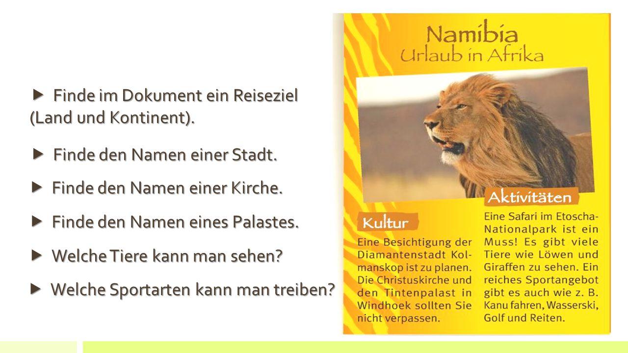 IN NAMIBIA KANN MAN… Eine Safari im Nationalpark machen Tiere wie Löwen und Giraffen sehen Kanu fahren Wasserski machen reiten Golf spielen Die Diamantenstadt Kolmanskop sehen Die Christuskirche und den Tintenpalast besichtigen