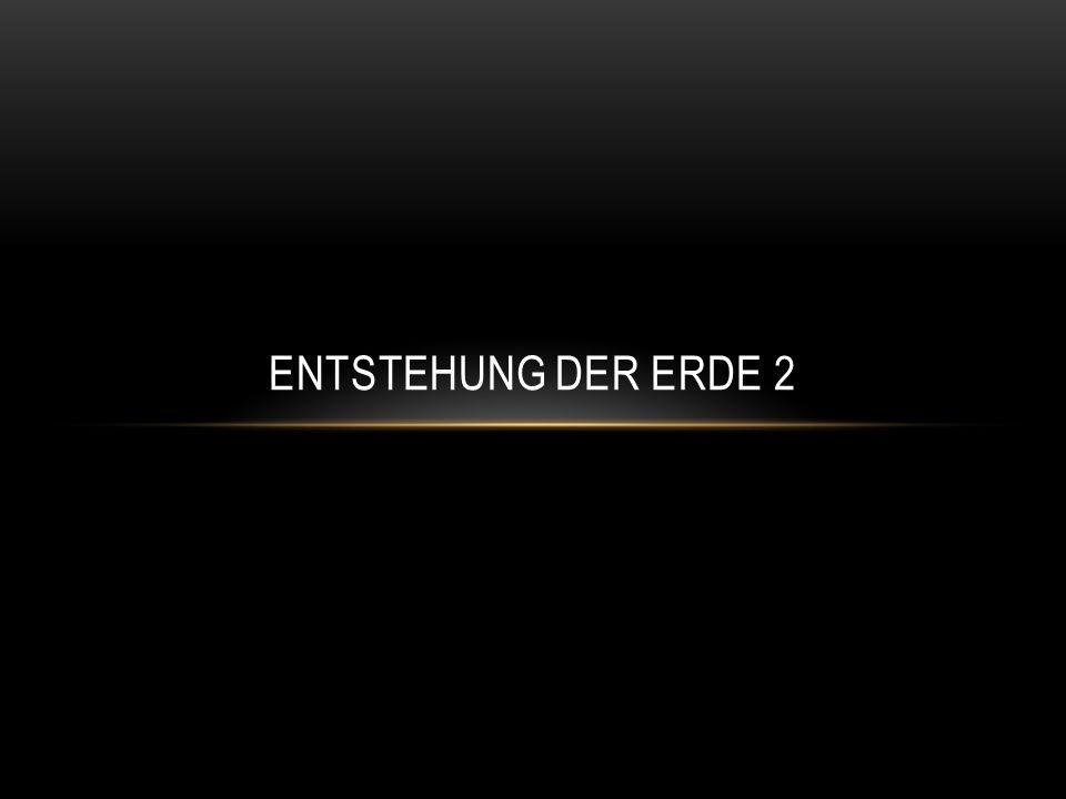 ENTSTEHUNG DER ERDE 2