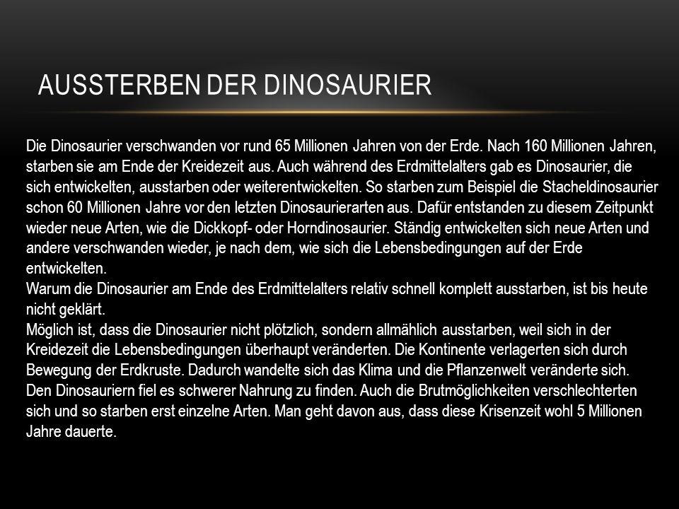 AUSSTERBEN DER DINOSAURIER Die Dinosaurier verschwanden vor rund 65 Millionen Jahren von der Erde. Nach 160 Millionen Jahren, starben sie am Ende der