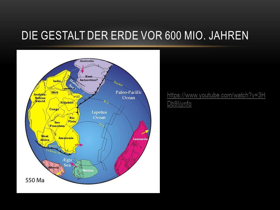 DIE GESTALT DER ERDE VOR 600 MIO. JAHREN https://www.youtube.com/watch?v=3H Db9Ijynfo