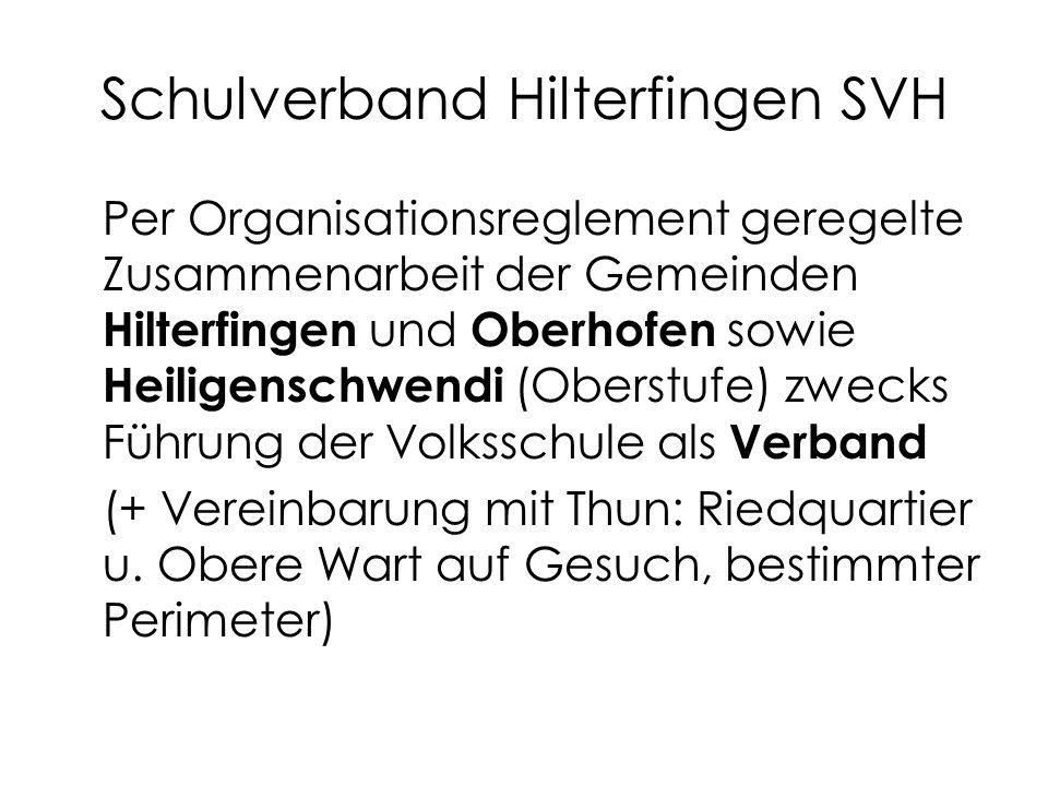 Schulverband Hilterfingen SVH Per Organisationsreglement geregelte Zusammenarbeit der Gemeinden Hilterfingen und Oberhofen sowie Heiligenschwendi (Oberstufe) zwecks Führung der Volksschule als Verband (+ Vereinbarung mit Thun: Riedquartier u.
