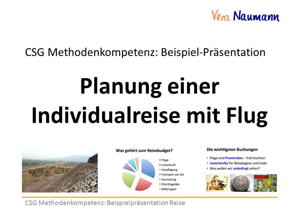 CSG Methodenkompetenz: Beispielpräsentation Reise CSG Methodenkompetenz: Beispiel-Präsentation Planung einer Individualreise mit Flug
