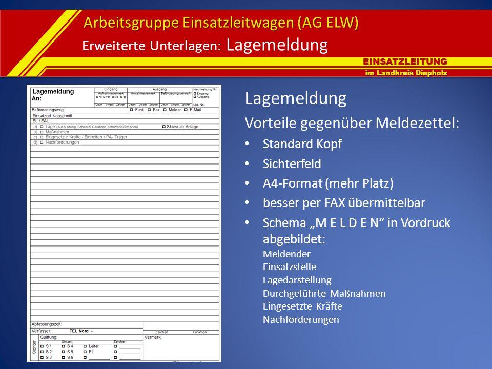 EINSATZLEITUNG im Landkreis Diepholz Arbeitsgruppe Einsatzleitwagen (AG ELW) Erweiterte Unterlagen: Lagemeldung Lagemeldung Vorteile gegenüber Meldeze