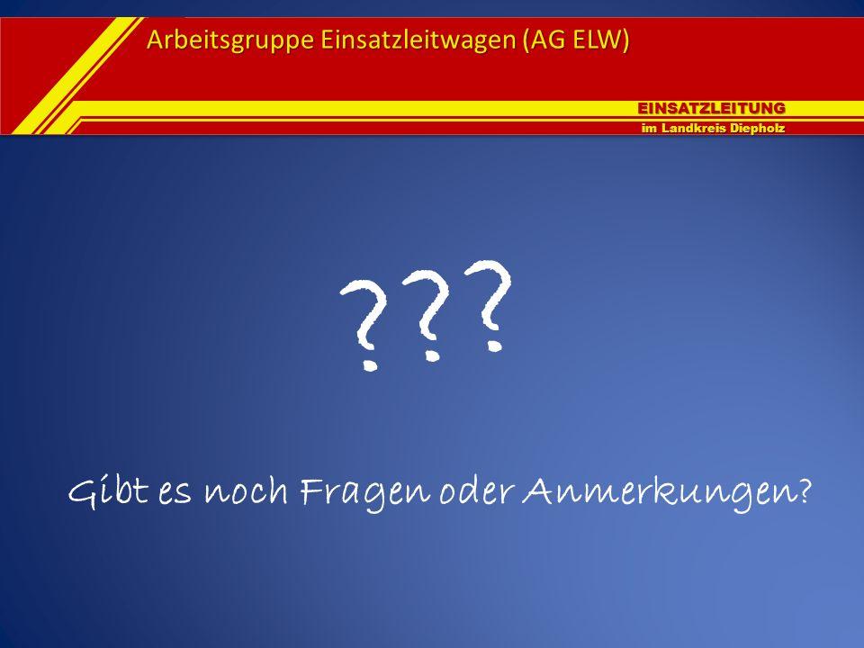 EINSATZLEITUNG im Landkreis Diepholz Arbeitsgruppe Einsatzleitwagen (AG ELW) Gibt es noch Fragen oder Anmerkungen? ???