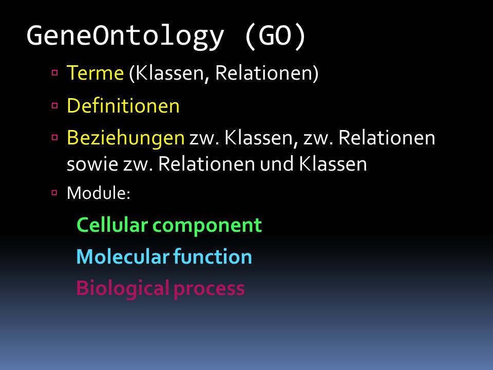 GeneOntology (GO)  Terme (Klassen, Relationen)  Definitionen  Beziehungen zw. Klassen, zw. Relationen sowie zw. Relationen und Klassen  Module: Ce