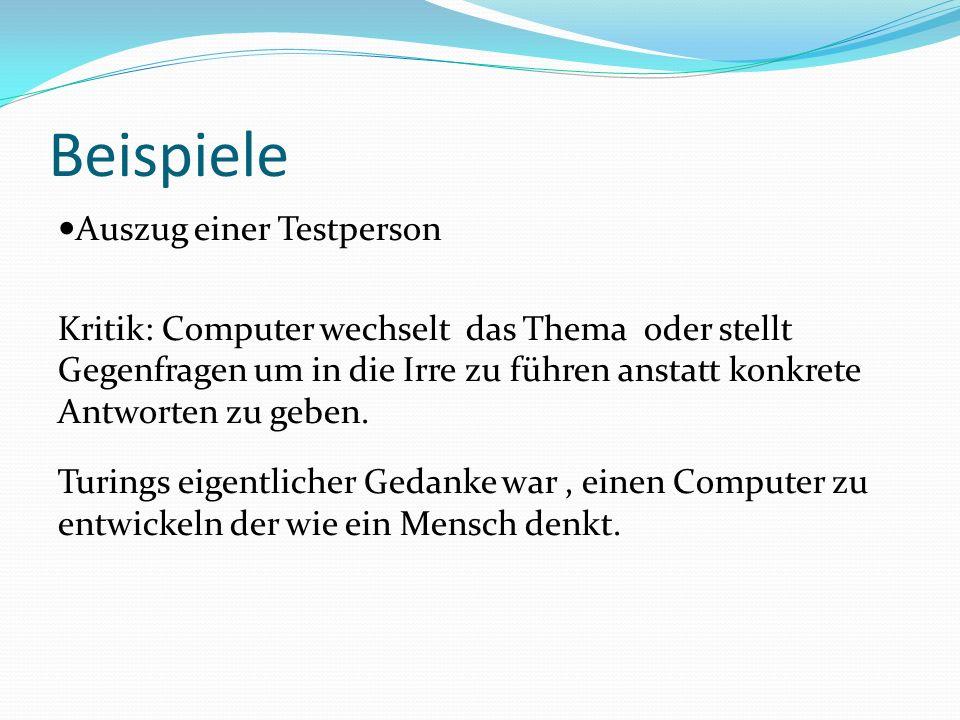 Beispiele Auszug einer Testperson Kritik: Computer wechselt das Thema oder stellt Gegenfragen um in die Irre zu führen anstatt konkrete Antworten zu g