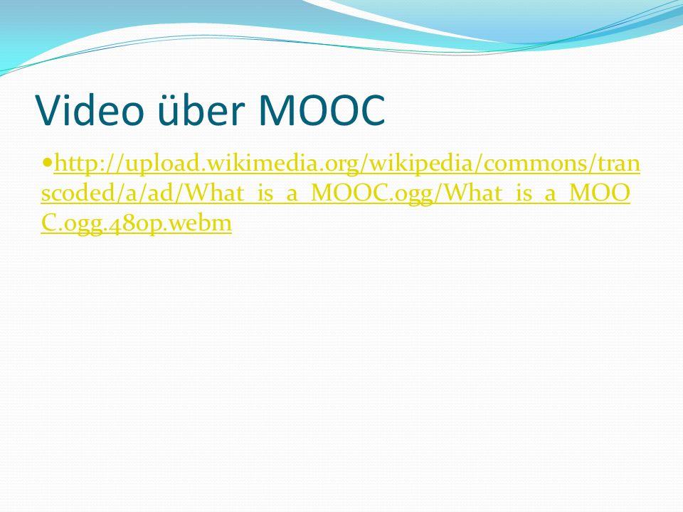 MOOC - Zusammenfassung unbegrenzte Teilnehmerzahl Kombination von Lesematerial und Problemstellungen mit Foren und Gemeinschaften xMOOC - Video aufgezeichnte Vorlesung + Prüfung cMOOC – Seminar, Workshop