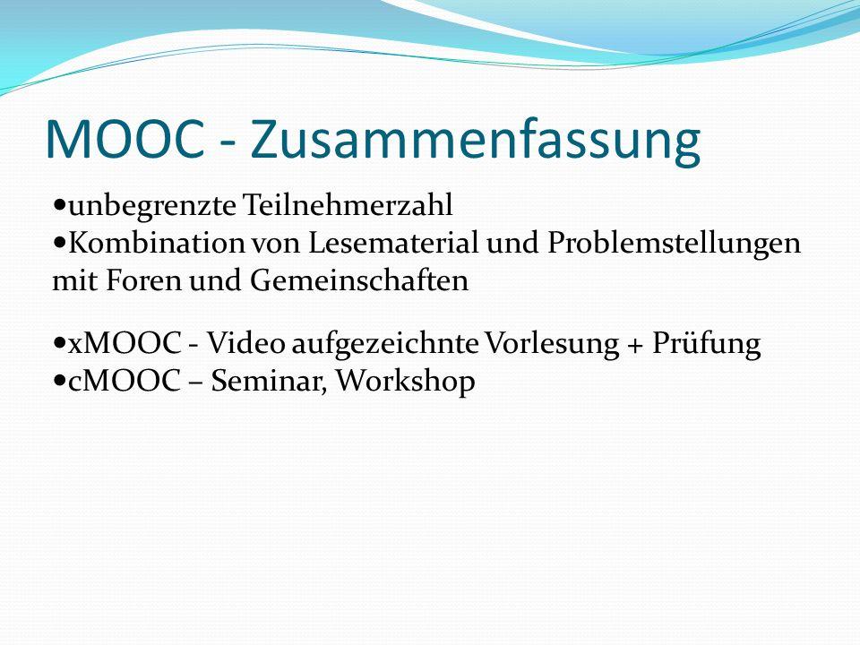 MOOC - Zusammenfassung unbegrenzte Teilnehmerzahl Kombination von Lesematerial und Problemstellungen mit Foren und Gemeinschaften xMOOC - Video aufgez