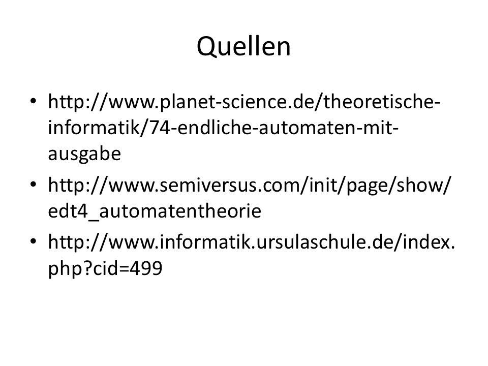 Quellen http://www.planet-science.de/theoretische- informatik/74-endliche-automaten-mit- ausgabe http://www.semiversus.com/init/page/show/ edt4_automatentheorie http://www.informatik.ursulaschule.de/index.
