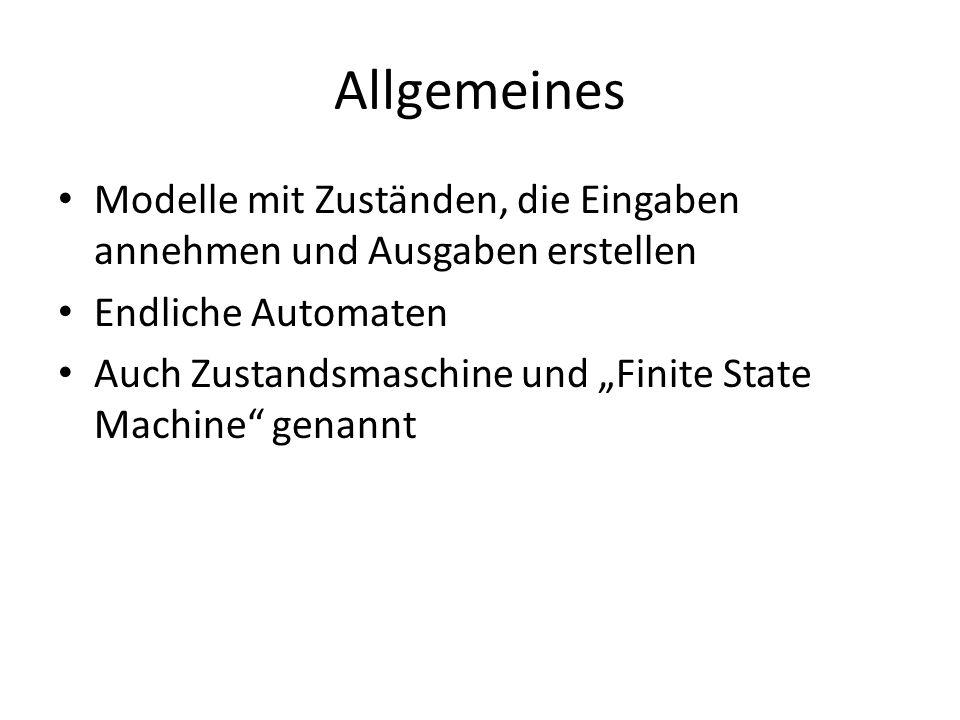 """Allgemeines Modelle mit Zuständen, die Eingaben annehmen und Ausgaben erstellen Endliche Automaten Auch Zustandsmaschine und """"Finite State Machine genannt"""