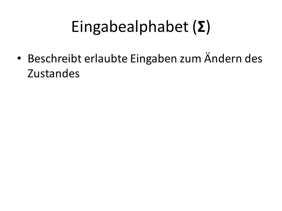 Eingabealphabet (Σ) Beschreibt erlaubte Eingaben zum Ändern des Zustandes