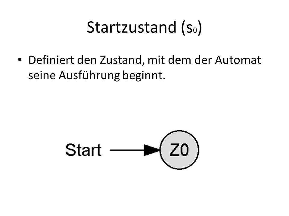 Startzustand (s 0 ) Definiert den Zustand, mit dem der Automat seine Ausführung beginnt.