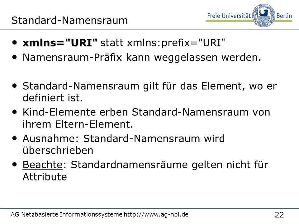 22 AG Netzbasierte Informationssysteme http://www.ag-nbi.de xmlns= URI xmlns= URI statt xmlns:prefix= URI Namensraum-Präfix kann weggelassen werden.