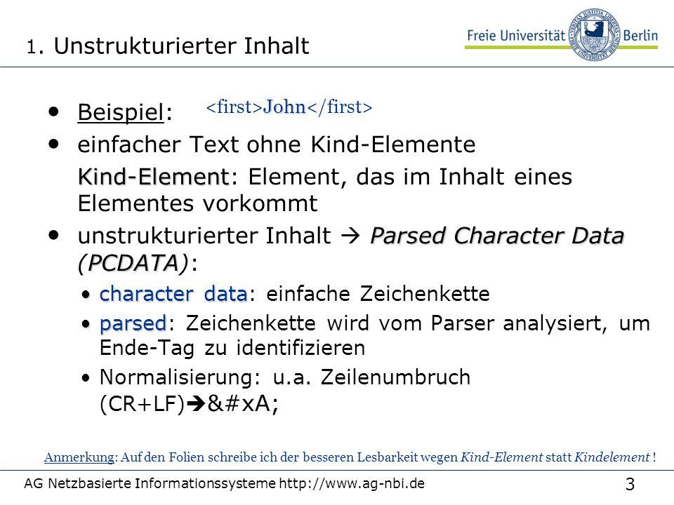 24 AG Netzbasierte Informationssysteme http://www.ag-nbi.de XPath ähnliches Modell wie in DOM XML-Dokument als Baum mit Elementen, Attributen und PCDATA als Knoten virtuelle Dokument-Wurzel (Wurzelknoten) virtuelle Dokument-Wurzel (Wurzelknoten): / durch / repräsentiert (links von / steht nichts)  Wurzel-Element immer Kind von / : z.B.