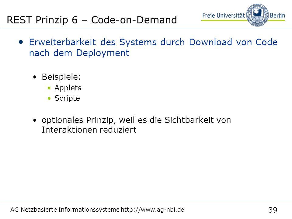 39 Erweiterbarkeit des Systems durch Download von Code nach dem Deployment Beispiele: Applets Scripte optionales Prinzip, weil es die Sichtbarkeit von Interaktionen reduziert AG Netzbasierte Informationssysteme http://www.ag-nbi.de REST Prinzip 6 – Code-on-Demand
