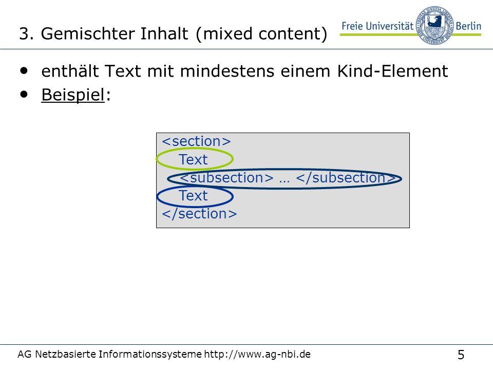 6 AG Netzbasierte Informationssysteme http://www.ag-nbi.de Beispiel: weder Text noch Kind-Element leeres Element auch leeres Element genannt selbstschließendes Tag Abkürzung: selbstschließendes Tag (engl.: self- closing tag) : John <middle></middle> Doe John <middle/> Doe 4.