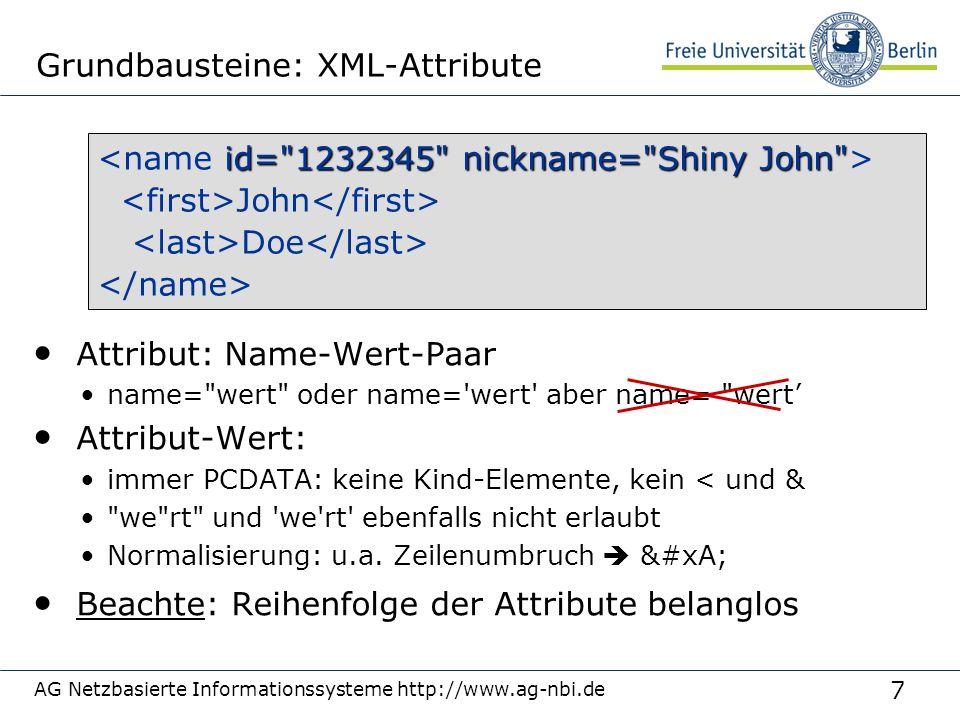 7 AG Netzbasierte Informationssysteme http://www.ag-nbi.de Grundbausteine: XML-Attribute Attribut: Name-Wert-Paar name= wert oder name= wert aber name= wert' Attribut-Wert: immer PCDATA: keine Kind-Elemente, kein < und & we rt und we rt ebenfalls nicht erlaubt Normalisierung: u.a.