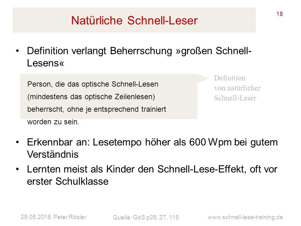 29.06.2016, Peter Rösler www.schnell-lese-training.de Natürliche Schnell-Leser Definition verlangt Beherrschung »großen Schnell- Lesens« 18 Person, di