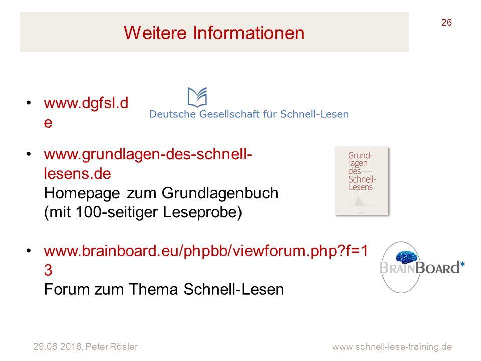29.06.2016, Peter Rösler www.schnell-lese-training.de Weitere Informationen 26 www.dgfsl.d e www.brainboard.eu/phpbb/viewforum.php?f=1 3 Forum zum The