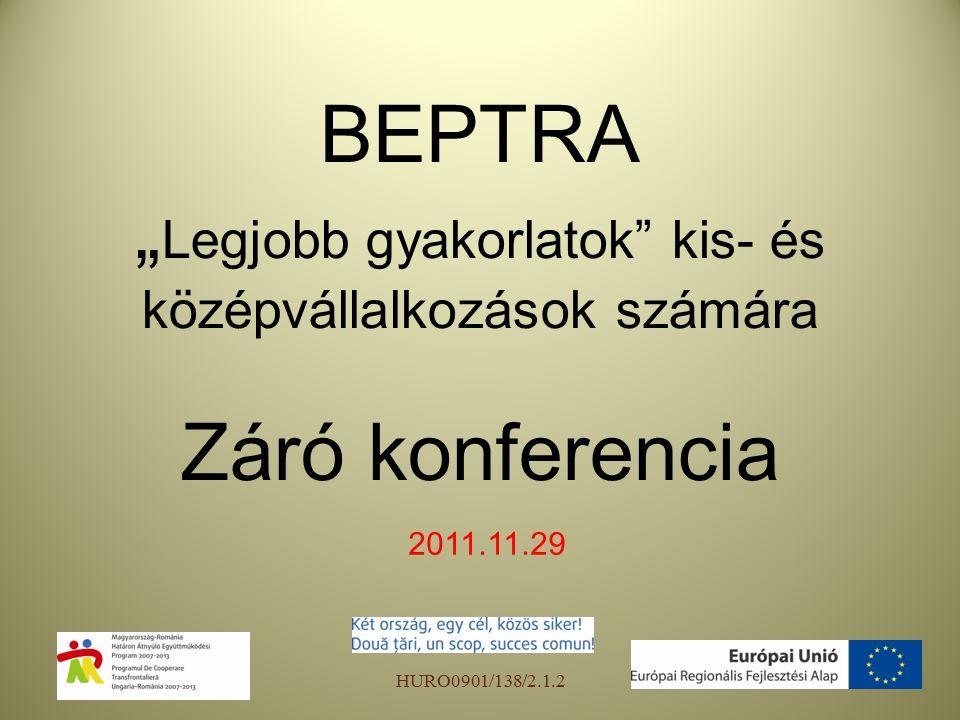 """BEPTRA """" Legjobb gyakorlatok kis- és középvállalkozások számára Záró konferencia 2011.11.29 HURO0901/138/2.1.2"""