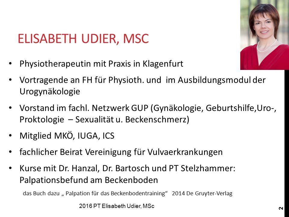 2 ELISABETH UDIER, MSC Physiotherapeutin mit Praxis in Klagenfurt Vortragende an FH für Physioth. und im Ausbildungsmodul der Urogynäkologie Vorstand