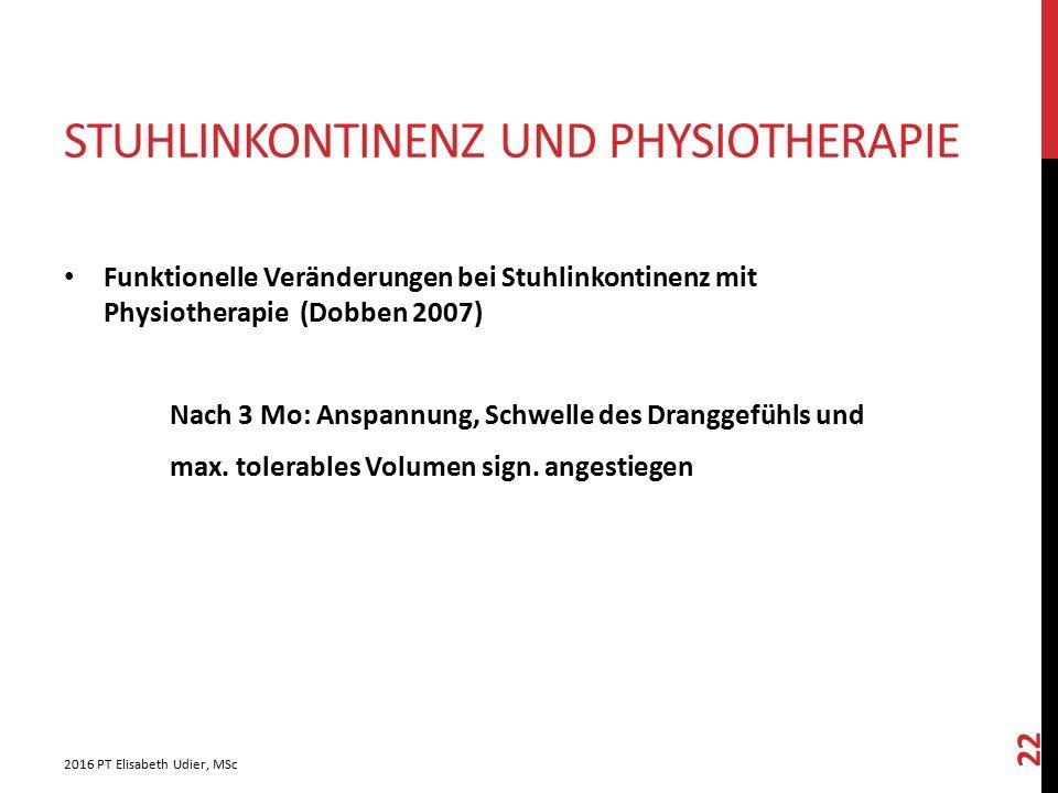 STUHLINKONTINENZ UND PHYSIOTHERAPIE Funktionelle Veränderungen bei Stuhlinkontinenz mit Physiotherapie (Dobben 2007) Nach 3 Mo: Anspannung, Schwelle d
