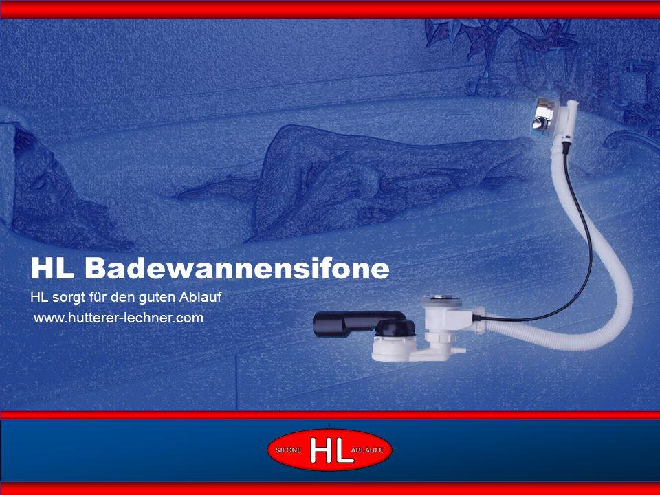 HL sorgt für den guten Ablauf www.hutterer-lechner.com HL Badewannensifone