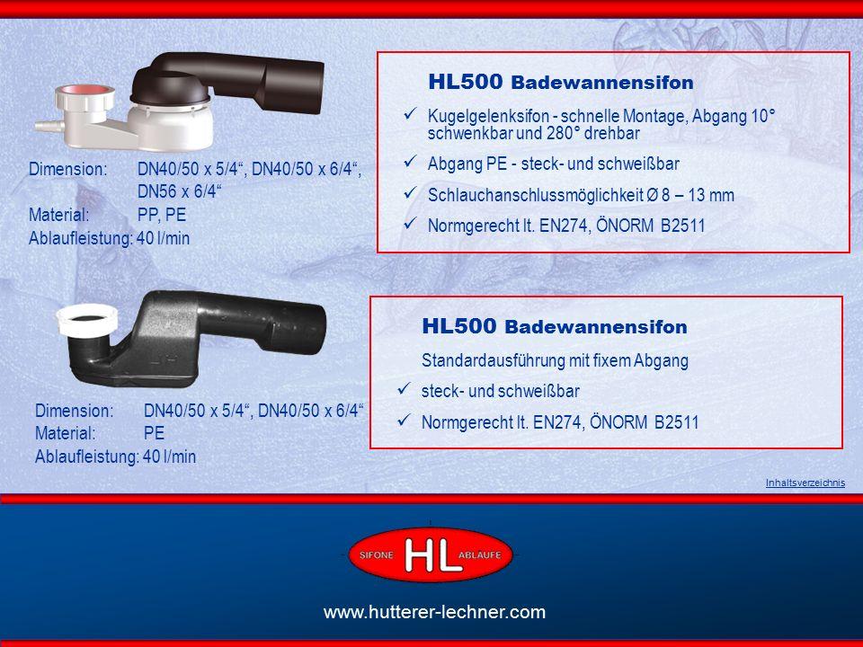 www.hutterer-lechner.com HL500 Badewannensifon Kugelgelenksifon - schnelle Montage, Abgang 10° schwenkbar und 280° drehbar Abgang PE - steck- und schweißbar Schlauchanschlussmöglichkeit Ø 8 – 13 mm Normgerecht lt.