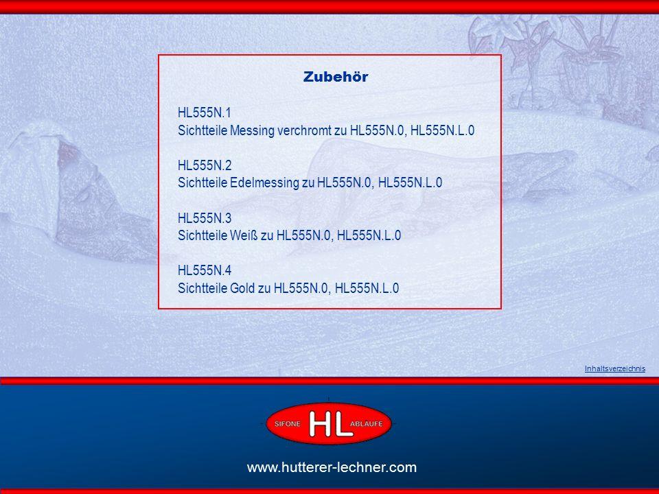 www.hutterer-lechner.com Inhaltsverzeichnis Zubehör HL555N.1 Sichtteile Messing verchromt zu HL555N.0, HL555N.L.0 HL555N.2 Sichtteile Edelmessing zu HL555N.0, HL555N.L.0 HL555N.3 Sichtteile Weiß zu HL555N.0, HL555N.L.0 HL555N.4 Sichtteile Gold zu HL555N.0, HL555N.L.0