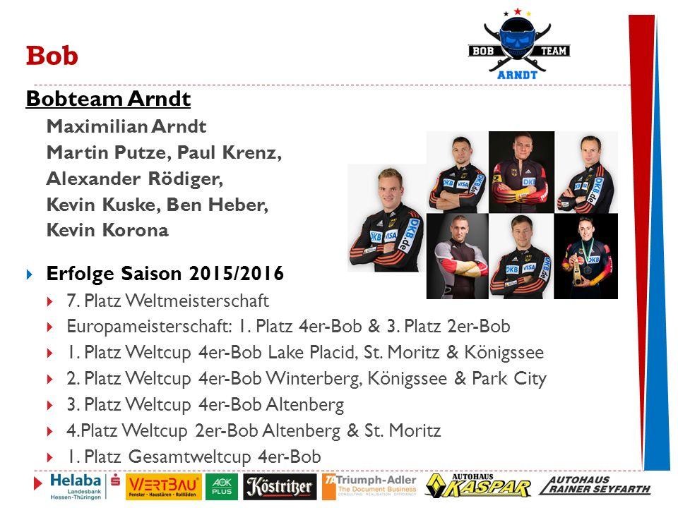 Bobteam Arndt Maximilian Arndt Martin Putze, Paul Krenz, Alexander Rödiger, Kevin Kuske, Ben Heber, Kevin Korona  Erfolge Saison 2015/2016  7.
