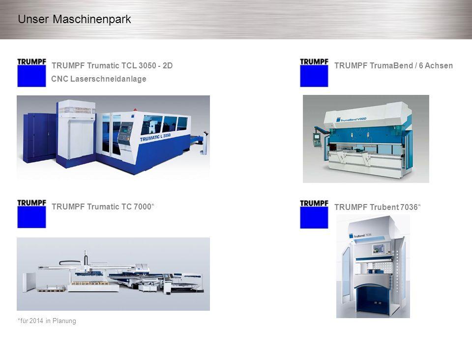Unser Maschinenpark TRUMPF Trumatic TCL 3050 - 2D CNC Laserschneidanlage TRUMPF TrumaBend / 6 Achsen TRUMPF Trumatic TC 7000* TRUMPF Trubent 7036* *für 2014 in Planung