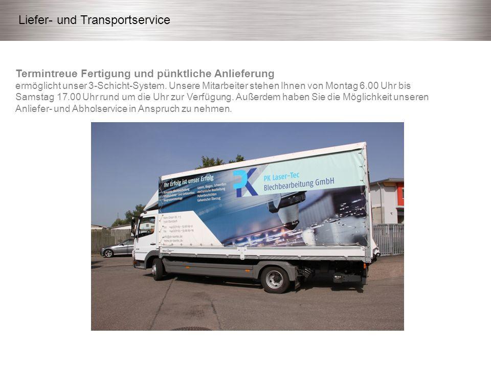 Liefer- und Transportservice Termintreue Fertigung und pünktliche Anlieferung ermöglicht unser 3-Schicht-System.