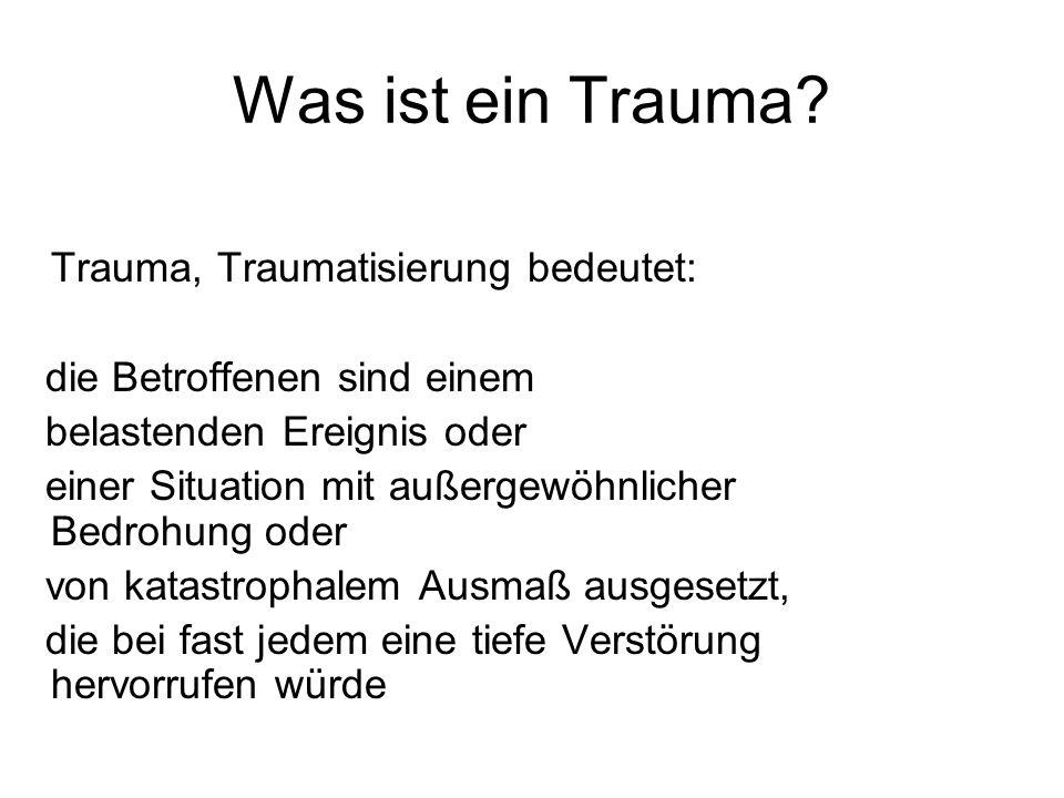 Was ist ein Trauma? Trauma, Traumatisierung bedeutet: die Betroffenen sind einem belastenden Ereignis oder einer Situation mit außergewöhnlicher Bedro