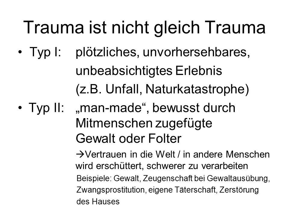 """Trauma ist nicht gleich Trauma Typ I:plötzliches, unvorhersehbares, unbeabsichtigtes Erlebnis (z.B. Unfall, Naturkatastrophe) Typ II:""""man-made"""", bewus"""