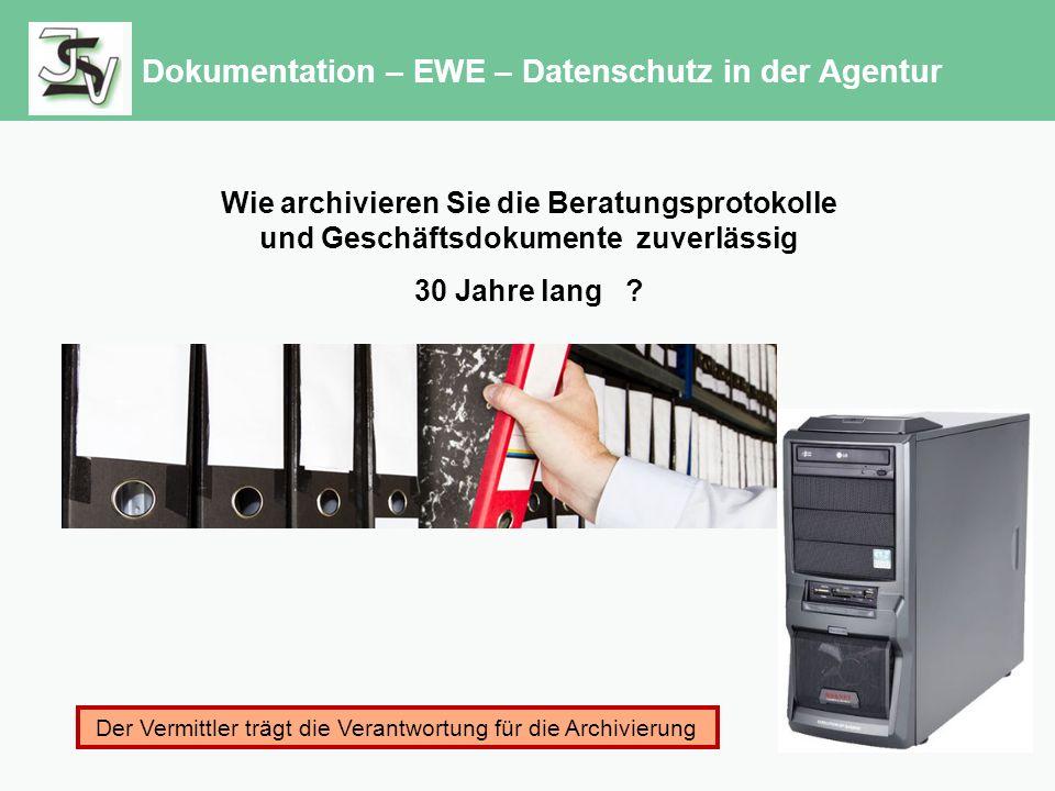 Dokumentation – EWE – Datenschutz in der Agentur Wie archivieren Sie die Beratungsprotokolle und Geschäftsdokumente zuverlässig 30 Jahre lang .