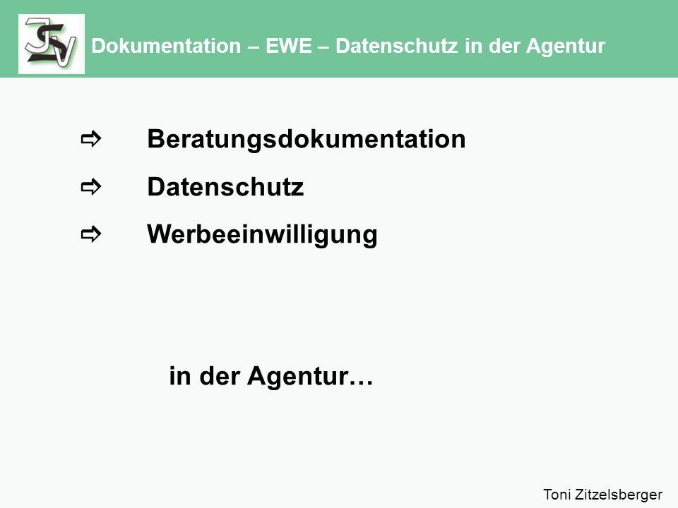 Dokumentation – EWE – Datenschutz in der Agentur  Beratungsdokumentation  Datenschutz  Werbeeinwilligung in der Agentur… Toni Zitzelsberger