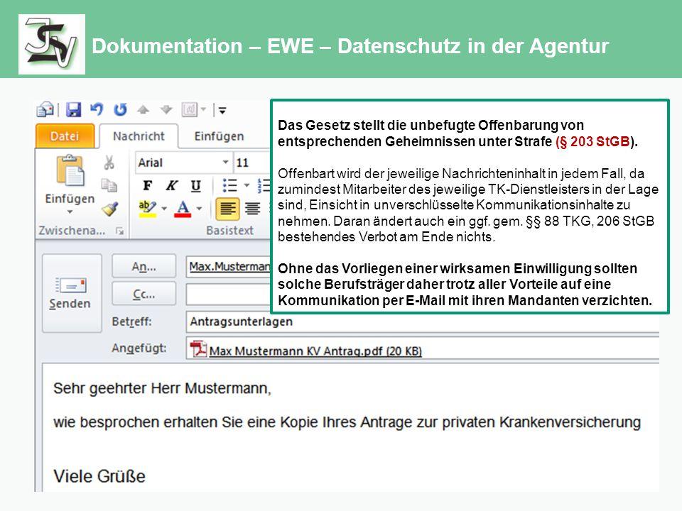 Dokumentation – EWE – Datenschutz in der Agentur Das Gesetz stellt die unbefugte Offenbarung von entsprechenden Geheimnissen unter Strafe (§ 203 StGB).