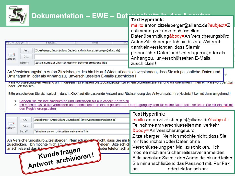Dokumentation – EWE – Datenschutz in der Agentur Kunde fragen Antwort archivieren ! Text Hyperlink: mailto:anton.zitzelsberger@allianz.de?subject=Z us