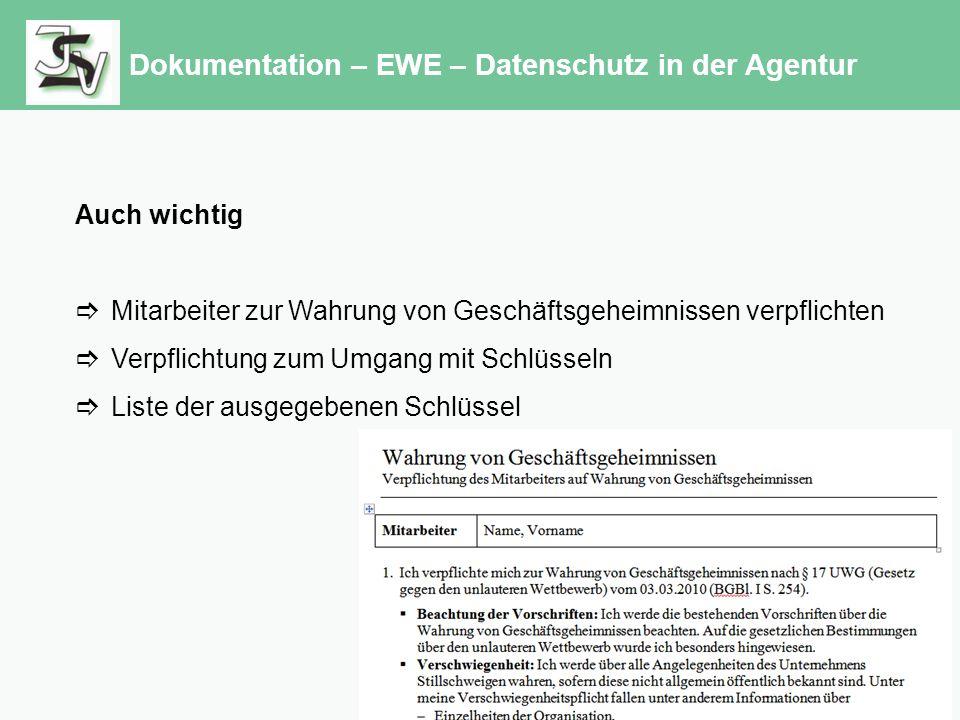 Dokumentation – EWE – Datenschutz in der Agentur Auch wichtig  Mitarbeiter zur Wahrung von Geschäftsgeheimnissen verpflichten  Verpflichtung zum Umgang mit Schlüsseln  Liste der ausgegebenen Schlüssel