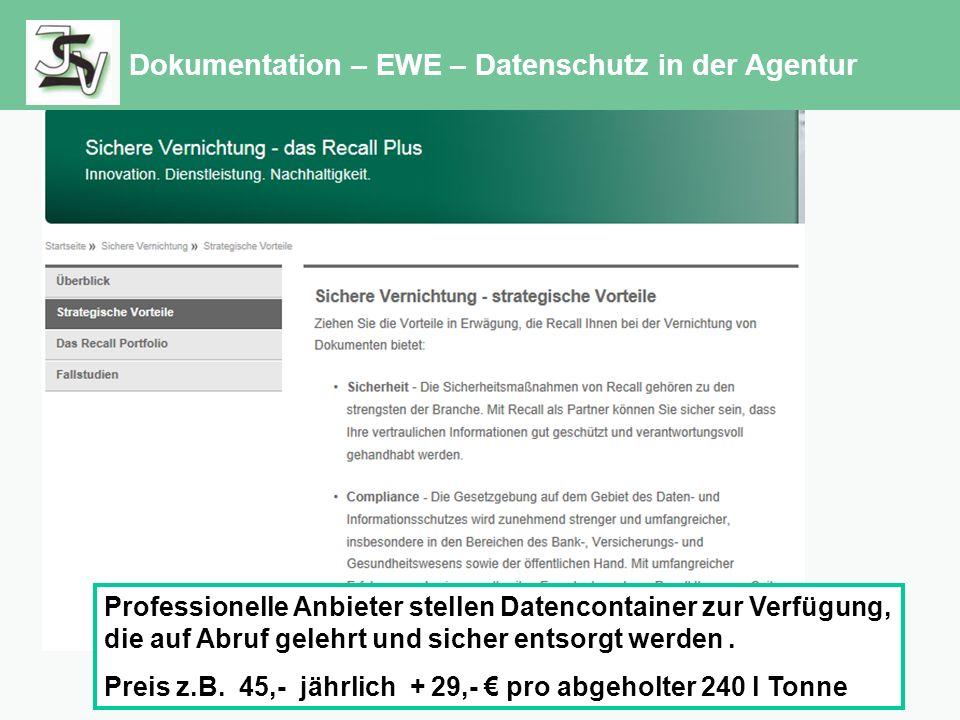 Dokumentation – EWE – Datenschutz in der Agentur Professionelle Anbieter stellen Datencontainer zur Verfügung, die auf Abruf gelehrt und sicher entsorgt werden.