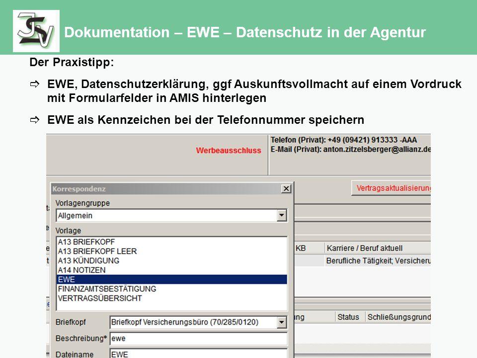 Dokumentation – EWE – Datenschutz in der Agentur Der Praxistipp:  EWE, Datenschutzerklärung, ggf Auskunftsvollmacht auf einem Vordruck mit Formularfelder in AMIS hinterlegen  EWE als Kennzeichen bei der Telefonnummer speichern