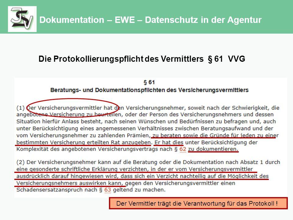 Dokumentation – EWE – Datenschutz in der Agentur Die Protokollierungspflicht des Vermittlers § 61 VVG Der Vermittler trägt die Verantwortung für das Protokoll !