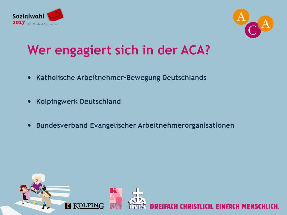 Wer engagiert sich in der ACA? Katholische Arbeitnehmer-Bewegung Deutschlands Kolpingwerk Deutschland Bundesverband Evangelischer Arbeitnehmerorganisa