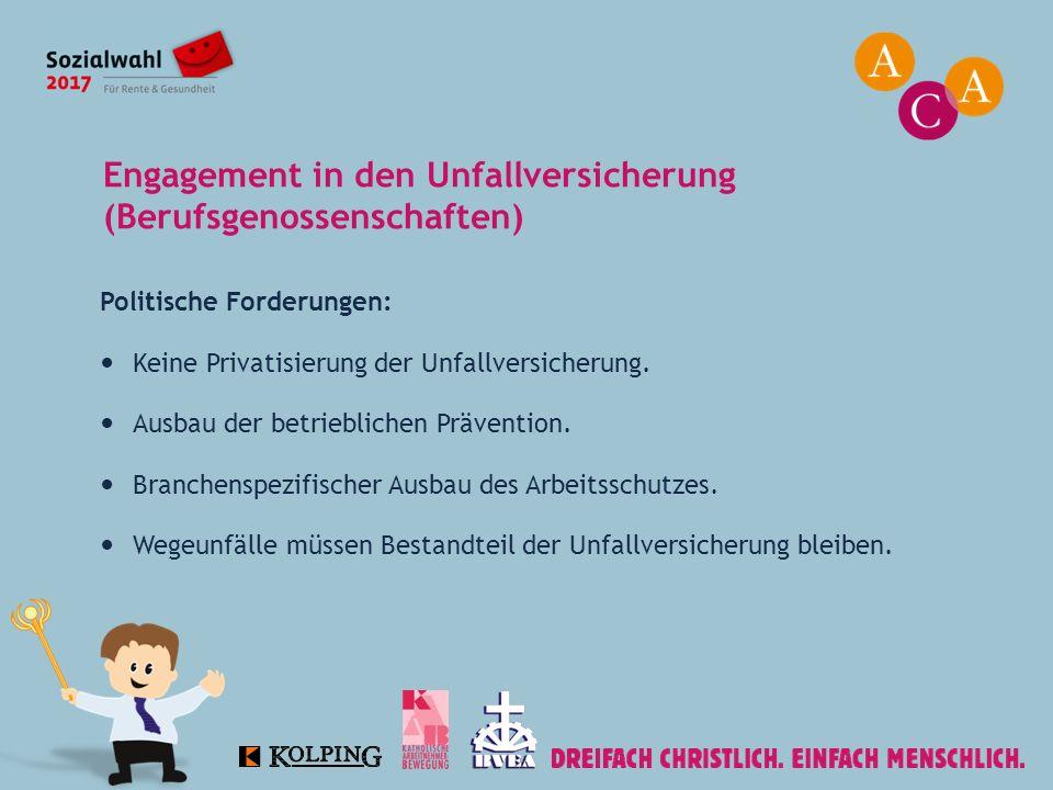 Engagement in den Unfallversicherung (Berufsgenossenschaften) Politische Forderungen: Keine Privatisierung der Unfallversicherung. Ausbau der betriebl