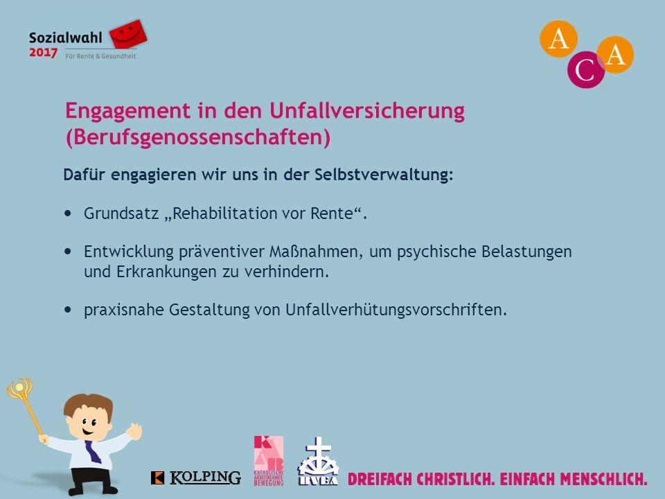 """Dafür engagieren wir uns in der Selbstverwaltung: Grundsatz """"Rehabilitation vor Rente"""". Entwicklung präventiver Maßnahmen, um psychische Belastungen u"""