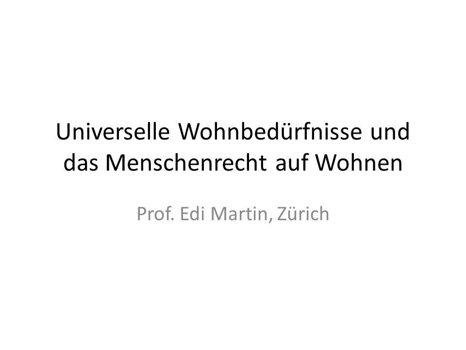 Universelle Wohnbedürfnisse und das Menschenrecht auf Wohnen Prof. Edi Martin, Zürich