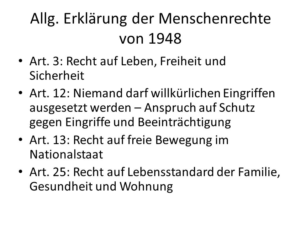Allg. Erklärung der Menschenrechte von 1948 Art. 3: Recht auf Leben, Freiheit und Sicherheit Art.
