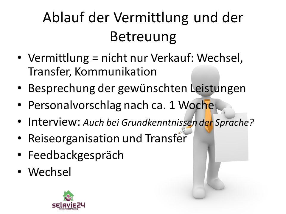 Ablauf der Vermittlung und der Betreuung Vermittlung = nicht nur Verkauf: Wechsel, Transfer, Kommunikation Besprechung der gewünschten Leistungen Personalvorschlag nach ca.